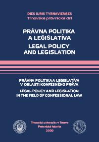 PRÁVNA POLITIKA A LEGISLATÍVA LEGAL POLICY AND LEGISLATION PRÁVNA POLITIKA A LEGISLATÍVA V OBLASTI KONFESNÉHO PRÁVA LEGAL POLICY AND LEGISLATION